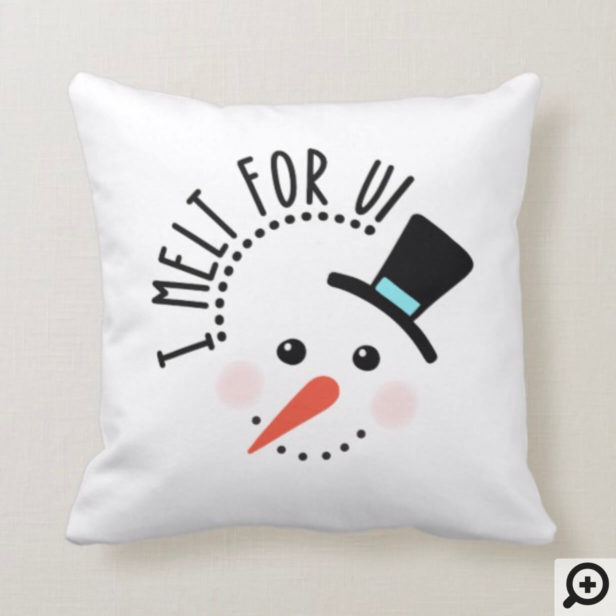 I melt for You | Frosty Jolly Snow Man Christmas Throw Pillow
