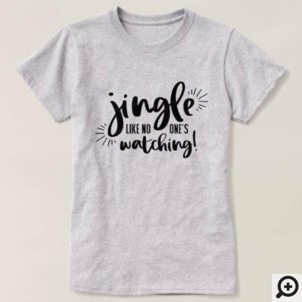 Jingle Like No One's Watching | Fun Christmas T-Shirt
