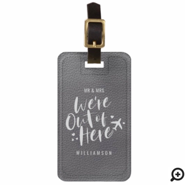 We're Out Of Here | Mr & Mrs Newlywed Grey Leather Bag Tag