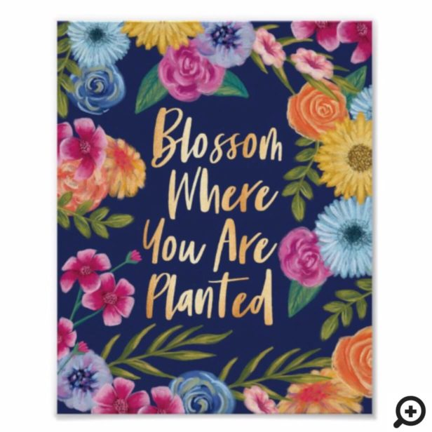 Blossom Where You Are Planted | Floral Blossom Poster