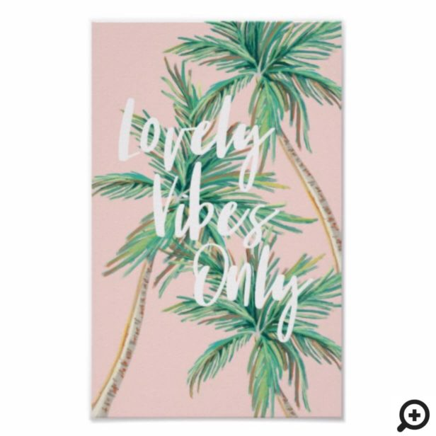 Lovely Vibes Only | Tropical Paradise Palm Tree Poster
