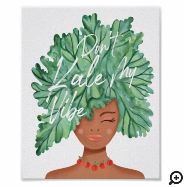 Don't Kale My Vibe Watercolor Kale Beauty Woman Poster