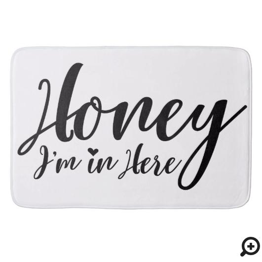White Honey I'm In Here Typographic Brush Script Bath Mat