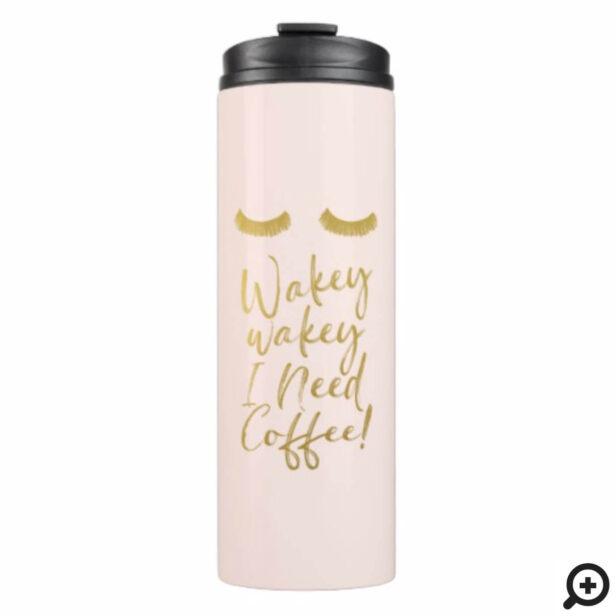 Wakey Wakey I Need Coffee! Blush & Gold Eyelashes Thermal Tumbler