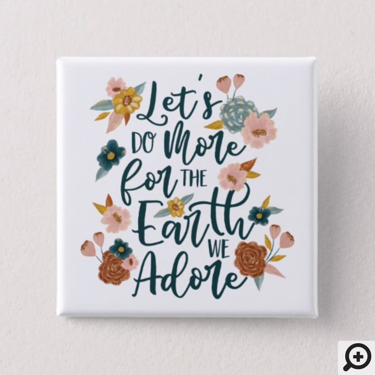 Let's Do More For The Earth We Adore Floral Design Button