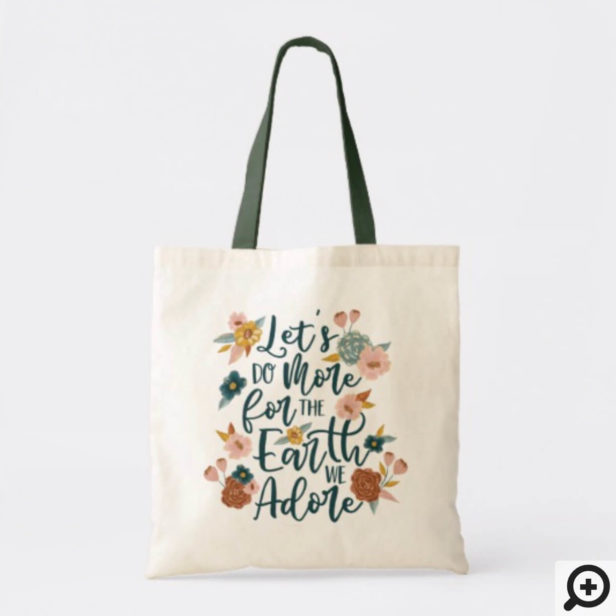 Let's Do More For The Earth We Adore Floral Design Tote Bag