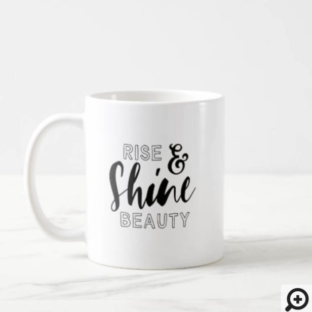 Rise & Shine Beauty Black Typography Quote Coffee Mug