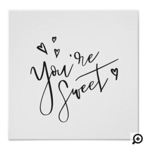 You're Sweet Modern Calligraphy Valentine Art Poster