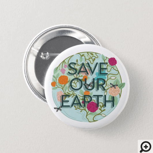 Floral Blooms Protect & Save Our Beautiful Earth Button