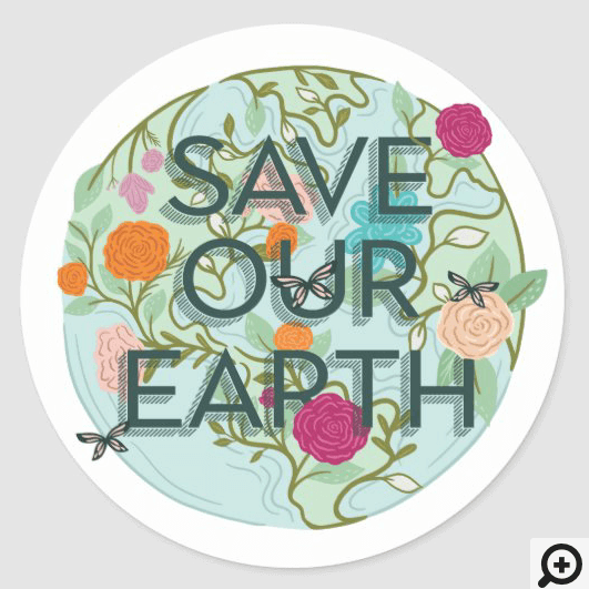 Floral Blooms Protect & Save Our Beautiful Earth Classic Round Sticker