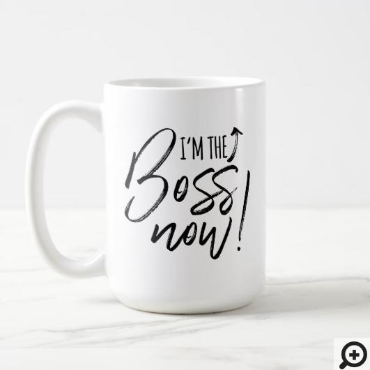 I'm The Boss Now Fun Typographic Brush Script Coffee Mug