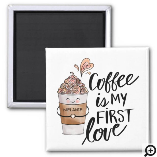 Coffee is My First Love Cute Funny Coffee Latte Magnet