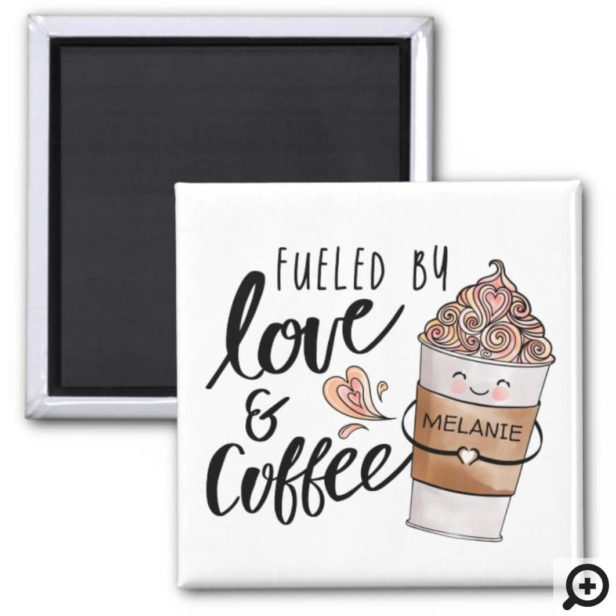 Fueled By Love & Coffee Cute Funny Coffee Latte Magnet