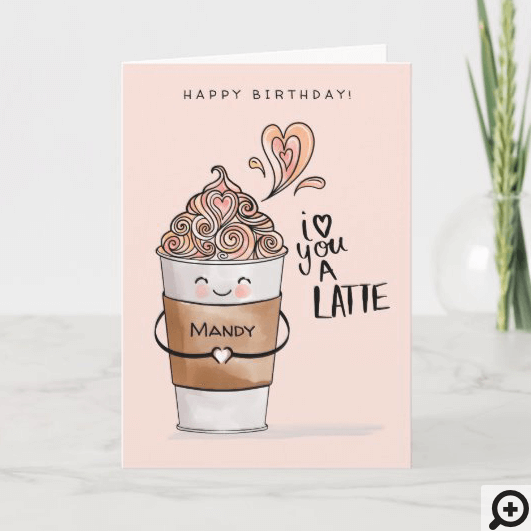 I Love You A Latte Cute Kawaii Coffee Cup Birthday Card