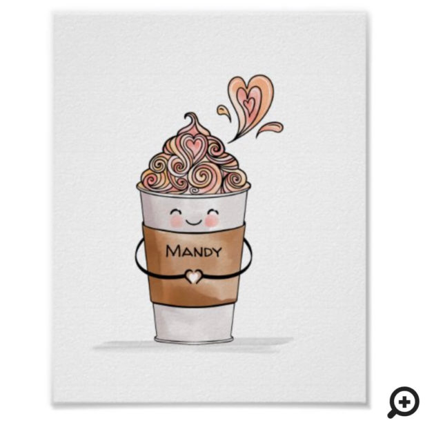 I Love You A Latte Cute Kawaii Coffee Cup & Name Poster