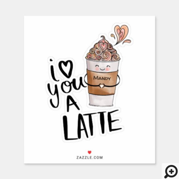 I Love You A Latte Hand-Lettering Cute Kawaii Coffee Cup & Name Sticker