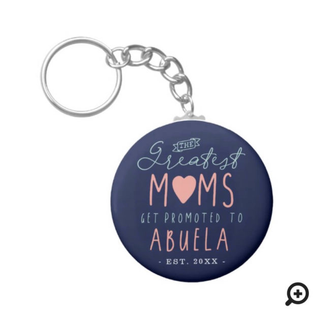 The Greatest Moms Get Promoted To Abuela EST. Keychain