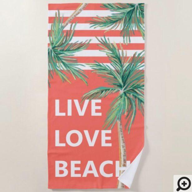 Live Love Beach Tropical Palm Trees Coral Stripes Beach Towel