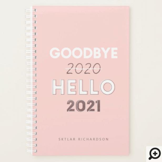 Goodbye 2020 Hello 2021 - Trendy Typographic Pink Planner