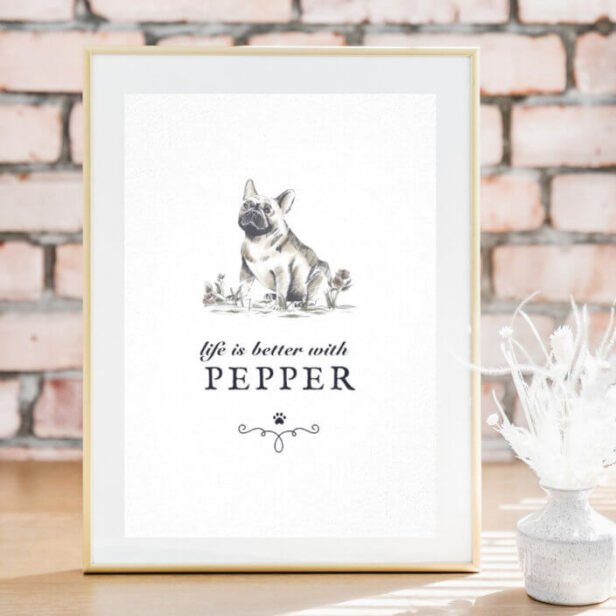French Bulldog Life Is Better With Custom Dog Name Poster